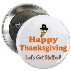"""Happy Thanksgiving 2.25"""" Button, Stickers, Magnets and More at CafePress > http://www.cafepress.com/dd/101891484  #HappyThanksgiving #Thanksgiving #Button #Turkey #Stickers #Magnets"""
