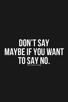 Be brave to say 'No' without any explanation