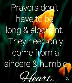 prayers dont have tobe long and eloquent they need only come from sincere humble hearts Bible Verses Quotes, Bible Scriptures, Faith Quotes, Power Of Prayer, My Prayer, Lisa, Happy Quotes, Blessed Quotes, Spiritual Quotes