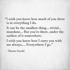 "Love Quotes : QUOTATION – Image : Quotes Of the day – Description ""I wish you knew how much of you there is in everything I do. It can be the smallest thing, trivial, mundane. But you're there, under the surface of it somewhere. I wish you knew how I carry you with me alw... https://hallofquotes.com/2018/03/10/love-quotes-i-wish-you-knew-how-much-of-you-there-is-in-everything-i-do-it-can-be-the-s/"