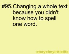 I hate not knowing how to spell something. Irish Eyes Are Smiling, Lol So True, My Crazy, I Can Relate, Life Is Like, Some Words, Story Of My Life, Just For Laughs, Teenager Posts