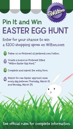Wilton Easter Egg Hunt Sweepstakes on Pinterest, Haven't started pinning yet? There's still time! You'll find ALL the clues on this page http://s.wilton.com/YhBYTI. Enter by Friday, March 29 at http://s.wilton.com/14ezTcs for a chance to win a shopping spree on Wilton.com. Mobile users enter at http://s.wilton.com/WGz087