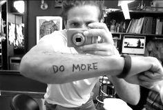 "Casey Neistat. ""Do More"" tattoo. This filmmaker inspires me to do more"