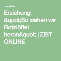"Erziehung: ""So ziehen wir Rotzlöffel heran"" |ZEIT ONLINE"
