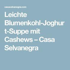 Leichte Blumenkohl-Joghurt-Suppe mit Cashews – Casa Selvanegra