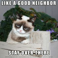 Be a good neighbor and stay over there...far away from me