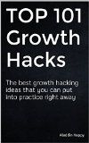 Free Kindle Book -  [Business & Money][Free] TOP 101 Growth Hacks: The best growth hacking ideas that you can put into practice right away