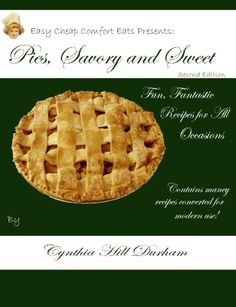 Free Kindle Book For A Limited Time : Pies, Savory and Sweet (Easy Cheap Comfort Eats) - Over 100 pie recipes, ranging from the traditional apple pie to old time favorites such as lemon merinque, peach, and cherry. All sorts of sweet pies, such as gooseberry, mock cherry, chocolate and blackberry. Features over 40 pie crust recipes, including unique recipes such as cottage cheese, sour cream, and meringue,Finally, dozens of meat pie recipes, guaranteed to get you in and out of the supper kit...