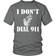 I Dont Dial 911 Tee