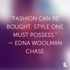 Fashion can be bought. Style one must possess. ~Edna Woolman Chase  #fashion #style #bought #possess #must #vogue #quotes