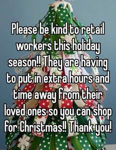 kind to retail workers this holiday season! They are having to put in extra hours and time away from their loved ones so you can shop for Christmas! Work Memes, Work Humor, Work Funnies, Christmas On A Budget, Christmas Shopping, Christmas Quotes, Christmas Humor, Christmas Time, Merry Christmas