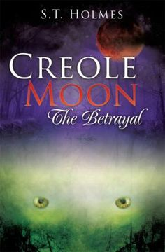 Within the pages of S.T. Holmes's new book, Creole Moon The Betrayal, readers will enjoy a paranormal fantasy of love and betrayal - where the hero survives in the harsh Louisiana swamp.