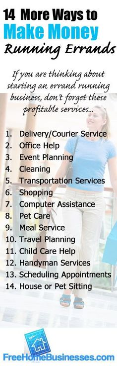 14 Ways to Make Extra Money with an errand running business. This is a simple way to earn extra money part time, especially during the holidays. Online services help workers find people who will pay them to run errands - and they don't charge money to get started.