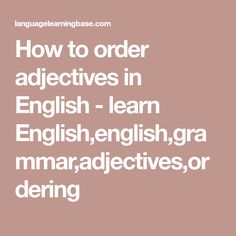 How to order adjectives in English - learn English,english,grammar,adjectives,ordering