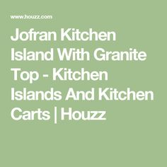 Jofran Kitchen Island With Granite Top   Kitchen Islands And Kitchen Carts  | Houzz