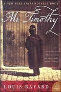 "Louis Bayard's ""Mr. Timothy"" finds ""Tiny Tim"" Cratchit grown up and centers a Victorian thriller around him. As the author's website says, this is ""not your grandmother's Tiny Tim."""