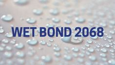 www.polymers.co.uk Take a look at our blog article to learn about wet bond 2068.  http://blog.polymers.co.uk/wet-bond-2068-the-cornerstone-of-our-wet-bond-adhesives-range Formulated Polymer Products Ltd Garden Street, Ramsbottom, Bury Lancashire BL0 9BQ
