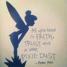 All you need is faith, trust and a little pixie dust - Peter Pan. I wish I had a little pixie dust for a certain someone who could really use it! Quote idea for pixie dust ornament The Words, World Disney, Jm Barrie, Disney Princess Quotes, Famous Disney Movie Quotes, Princess Sayings, In This World, Decir No, Favorite Quotes