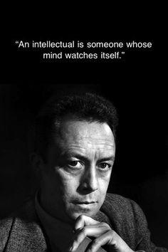 """""""L'intellectuel est quelqu'un dont le cerveau s'absente lui-même."""" - Albert Camus - """"An intellectual is someone whose mind cuts itself free."""""""