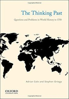 The Thinking Past: Questions and Problems in World History to 1750