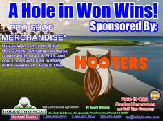 Hooters and Hooters Golf Association Hole in One Insurance for Restaurant Events Golf Outing Golf Tournaments NGA Golf Tour and more Putting Contests Golf Tee Signs. Preferred Rates for Hooters 203-831-0600 vp@hole-in-won.com http://www.hole-in-won.com