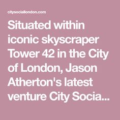 Situated within iconic skyscraper Tower 42 in the City of London, Jason Atherton's latest venture City Social features art deco style interiors against the backdrop of the stunning London skyline from its location on the 24th floor.