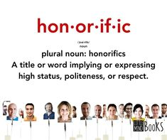 Copy of hon·or·if·ic ˌänəˈrifik noun plural noun honorifics a title or word implying or expressing high status, politeness, or respect. he will be able to put the honorific after his na