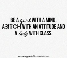 Be a girl. Be a bitch. Be a lady