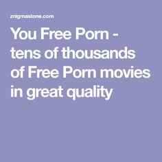 You Free Porn - tens of thousands of Free Porn movies in great quality