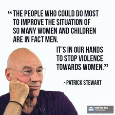 After watching his father regularly beat his mother growing up, Patrick Stewart became an outspoken advocate of the need for men to become involved in ending domestic violence.