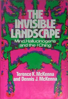 """The Invisible Landscape: Mind Hallucinogens and the I Ching"" by Terence McKenna  Dennis McKenna, 1975."