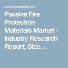 Passive Fire Protection Materials Market - Industry Research Report, Size…