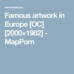 Famous artwork in Europe [OC] [2000×1982] - MapPorn
