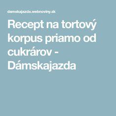 Recept na tortový korpus priamo od cukrárov - Dámskajazda
