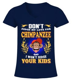 "# Don't Judge My Love Chimpanzee .  HOW TO ORDER:1. Select the style and color you want2. Click ""Buy it now""3. Select size and quantity4. Enter shipping and billing information5. Done! Simple as that!TIPS: Buy 2 or more to save shipping cost!This is printable if you purchase only one piece. so don't worry, you will get yours.Guaranteed safe and secure checkout via: Paypal 