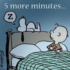 5 more minutes.......................zzzzzzzzzzzzzzzzz☀️. snoopy :)