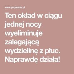 Ten okład w ciągu jednej nocy wyeliminuje zalegającą wydzielinę z płuc. Naprawdę działa! Slow Food, Good Advice, Healthy Skin, Health And Beauty, Health Tips, Food And Drink, Remedies, Health Fitness, Aga