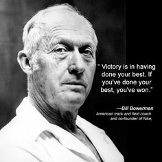 "#InspirationalQuote : ""Victory is in having done your best. If you've done your best, you've won."" — Bill Bowerman"