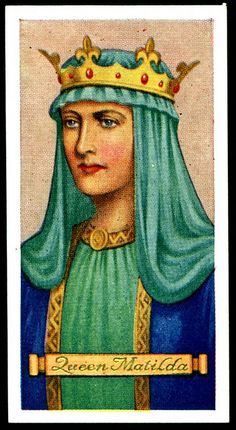 Queen Matilda - also Empress Matilda. Matilda was the daughter of Henry l of England and her second husband was Geoffrey Plantagenet, Count of Anjou. Matilda and Geoffrey were the parents of Henry ll.