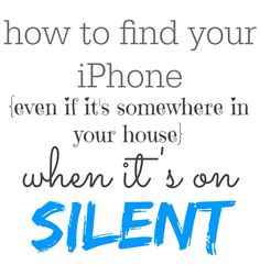how to find an iPhone even if it's on silent-if ONLY I had an iPhone. :)