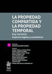 La propiedad compartida y la propiedad temporal (Ley 19/2015) : aspectos legales y económicos / director Sergio Nasarre Aznar ; autores, María Teresa Alonso Pérez [y otros]