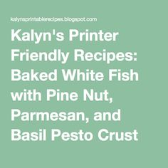 ... : Baked White Fish with Pine Nut, Parmesan, and Basil Pesto Crust