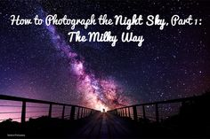 How to Photography the Night Sky, Part 1: The Milky Way