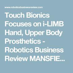 Touch Bionics Focuses on i-LIMB Hand, Upper Body Prosthetics - Robotics Business Review MANSFIELSD MASA