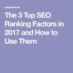 The 3 Top SEO Ranking Factors in 2017 and How to Use Them