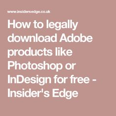 How to legally download Adobe products like Photoshop or InDesign for free - Insider's Edge