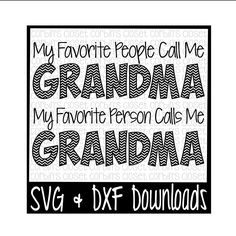 Grandma SVG * My Favorite People Call Me Grandma * My Favorite Person Calls Me Grandma Cut File - DXF & SVG Files - Silhouette Cameo/Cricut by CorbinsSVGCuts on Etsy