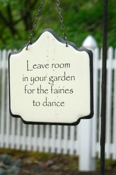 Leave room in your garden for the fairies to dance.