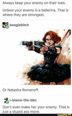 "Always keep your enemy on their toes. Unless your enemy is a ballerina. beaglebitch Or Natasha Romanoff. âi-blame-the-bbc Don't even make her your enemy. That is ""jrust ga stgpid ass move. – popular memes on the s Marvel Avengers, Marvel Jokes, Funny Marvel Memes, Dc Memes, Avengers Memes, Marvel Dc Comics, Avengers Imagines, Marvel Actors, Natasha Romanoff"