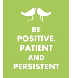 Be Positive, Patient and Persistent. #motto